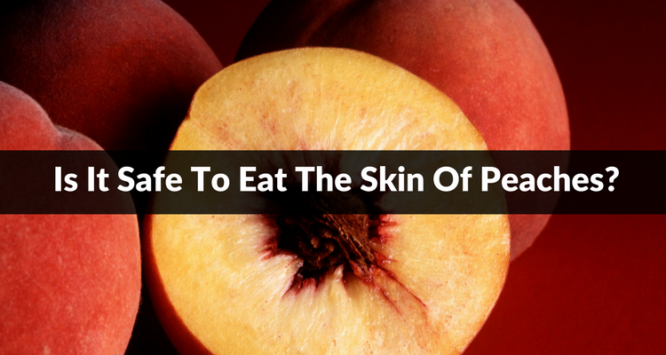 Can You Eat Peach Skin?